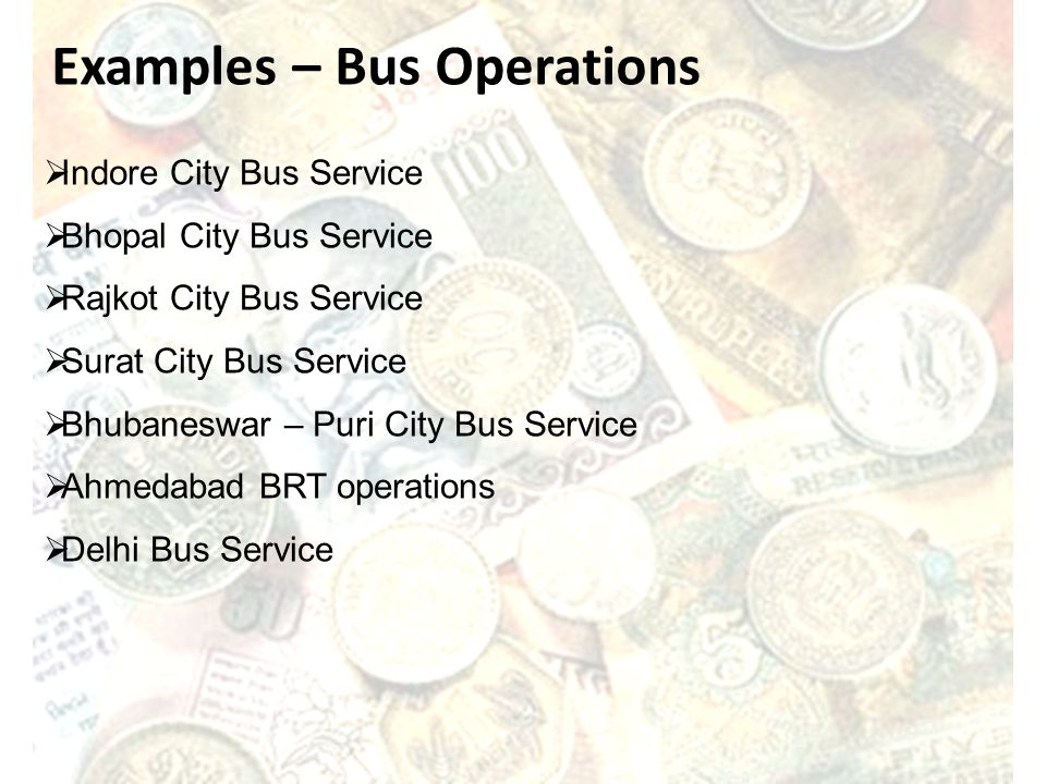 Examples – Bus Operations Indore City Bus Service Bhopal City Bus Service Rajkot City Bus Service Surat City Bus Service Bhubaneswar – Puri City Bus S