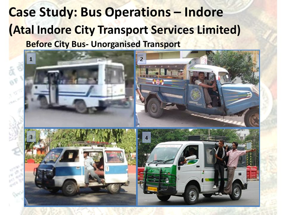 Case Study: Bus Operations – Indore ( Atal Indore City Transport Services Limited) Before City Bus- Unorganised Transport