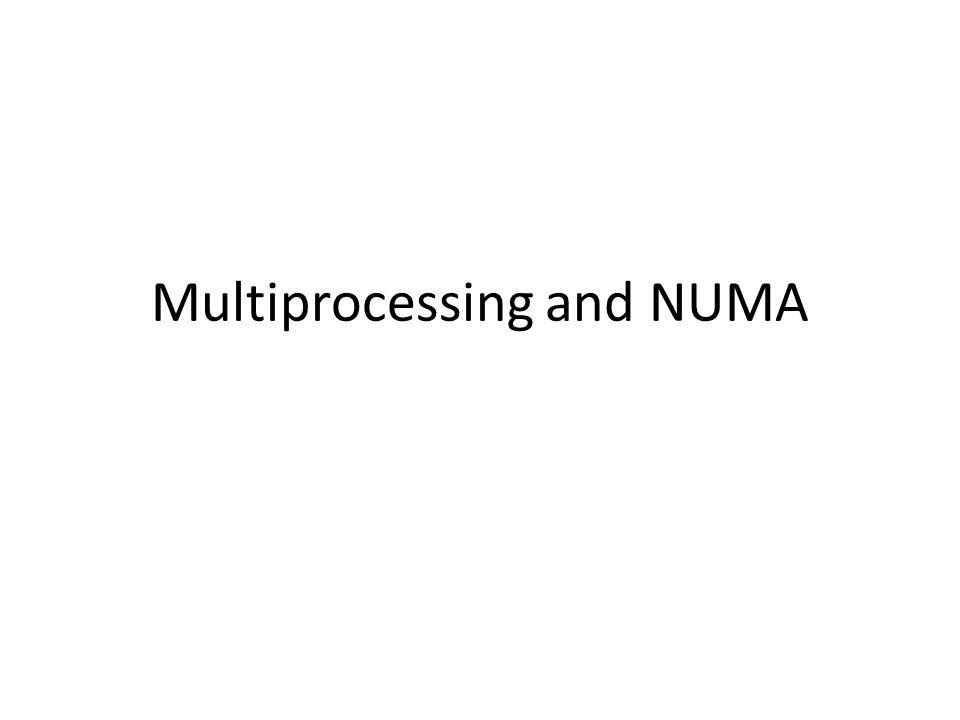 Multiprocessing and NUMA