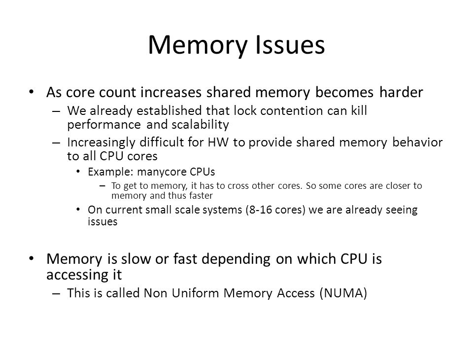 Memory Issues As core count increases shared memory becomes harder – We already established that lock contention can kill performance and scalability