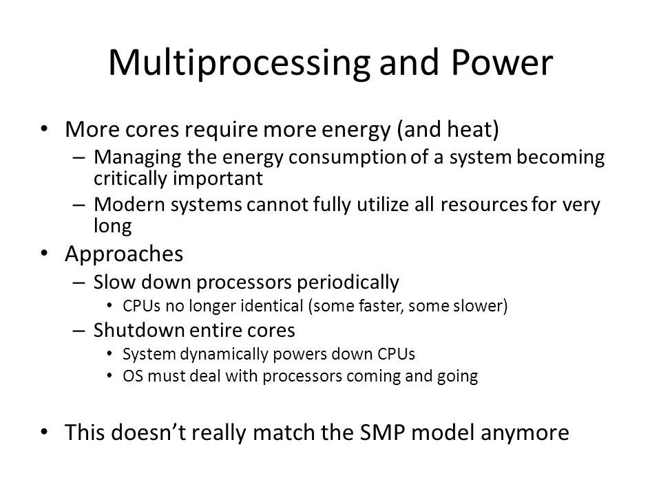 Multiprocessing and Power More cores require more energy (and heat) – Managing the energy consumption of a system becoming critically important – Mode