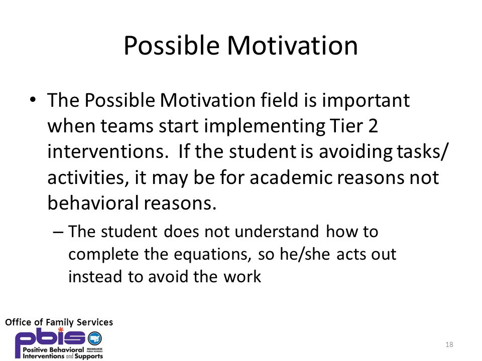 Possible Motivation The Possible Motivation field is important when teams start implementing Tier 2 interventions.