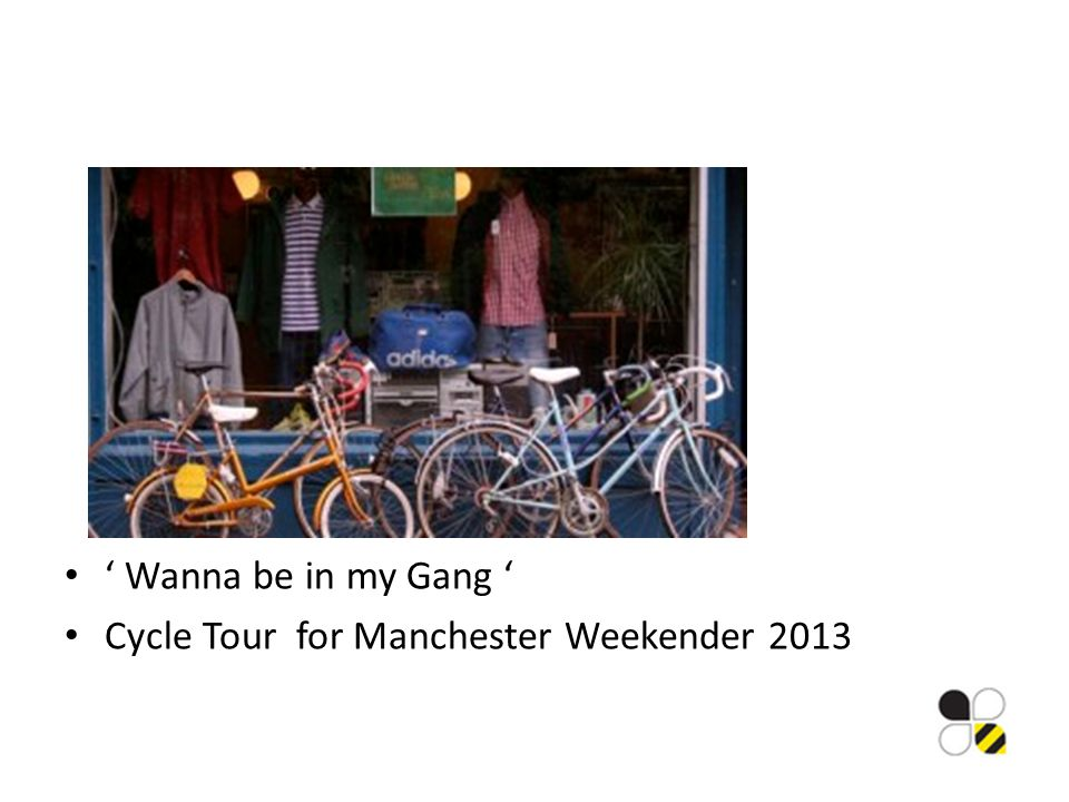 Wanna be in my Gang Cycle Tour for Manchester Weekender 2013