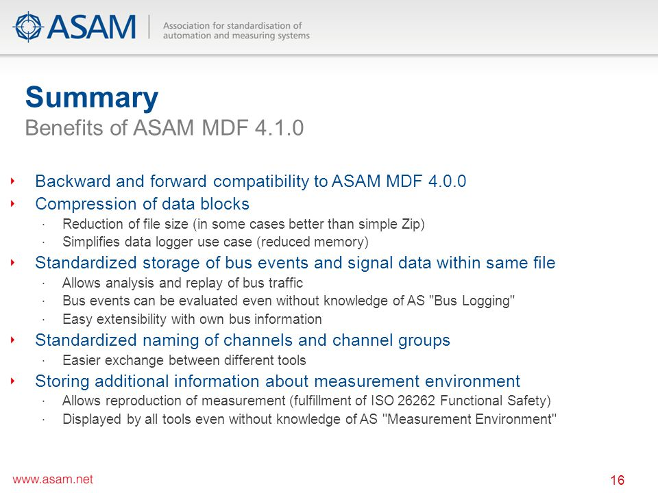 Backward and forward compatibility to ASAM MDF 4.0.0 Compression of data blocks Reduction of file size (in some cases better than simple Zip) Simplifi