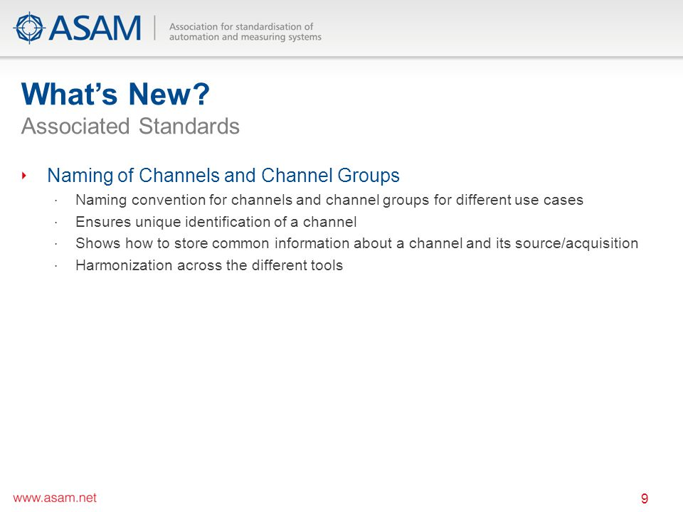 Whats New? Associated Standards 9 Naming of Channels and Channel Groups Naming convention for channels and channel groups for different use cases Ensu