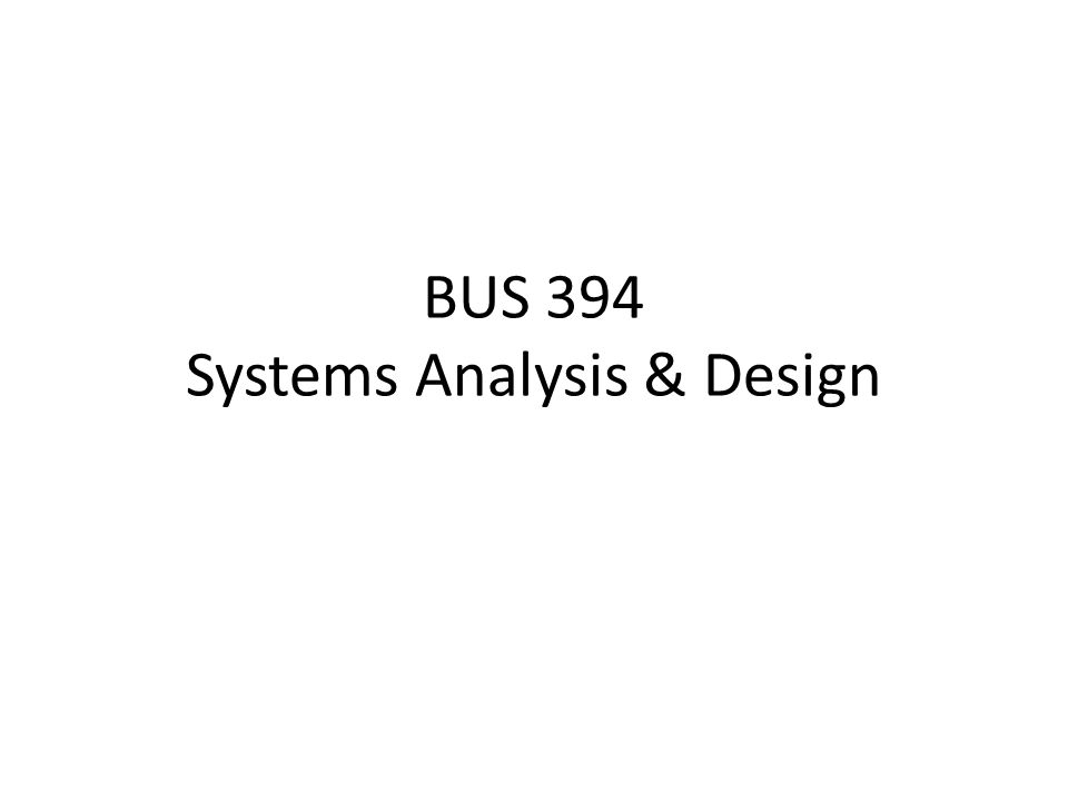 BUS 394 Systems Analysis & Design