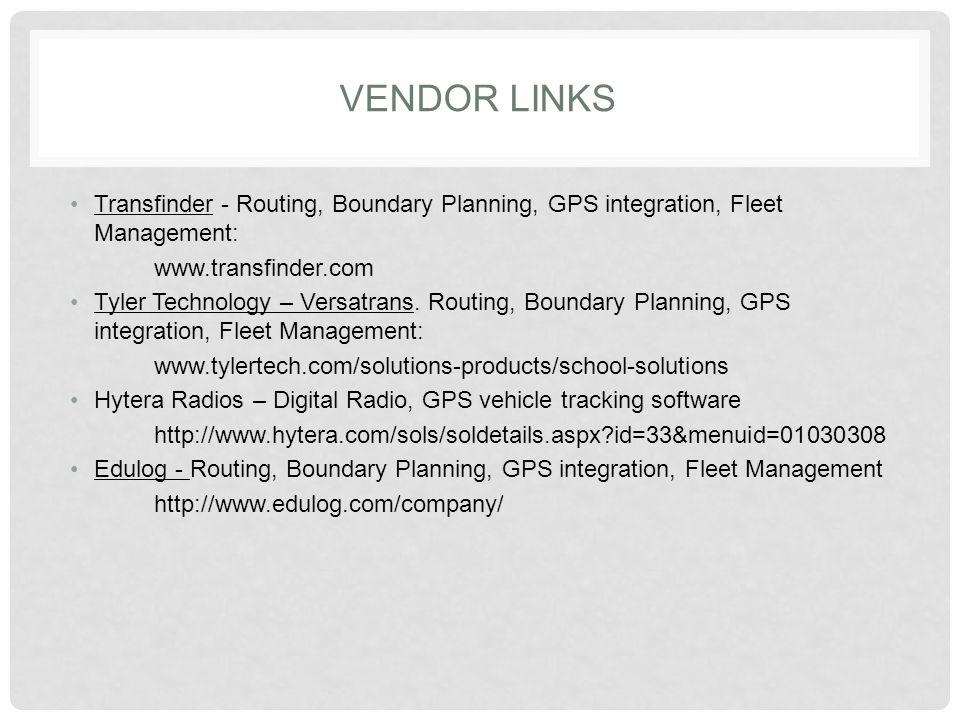 VENDOR LINKS Transfinder - Routing, Boundary Planning, GPS integration, Fleet Management: www.transfinder.com Tyler Technology – Versatrans. Routing,
