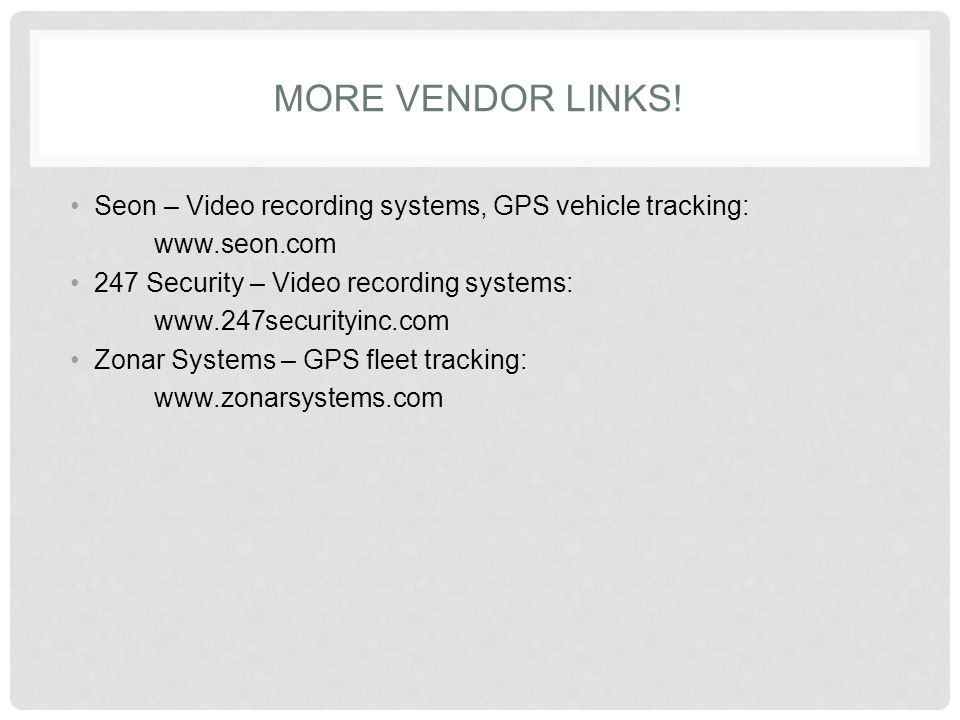 MORE VENDOR LINKS! Seon – Video recording systems, GPS vehicle tracking: www.seon.com 247 Security – Video recording systems: www.247securityinc.com Z