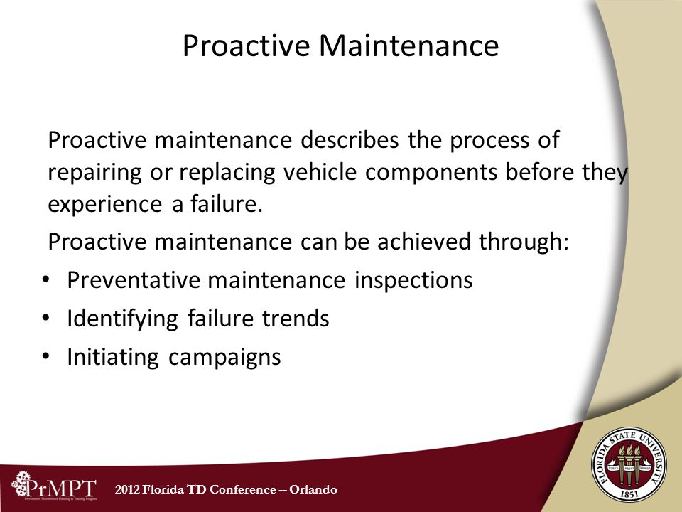 2012 Florida TD Conference -- Orlando Proactive Maintenance Proactive maintenance describes the process of repairing or replacing vehicle components b