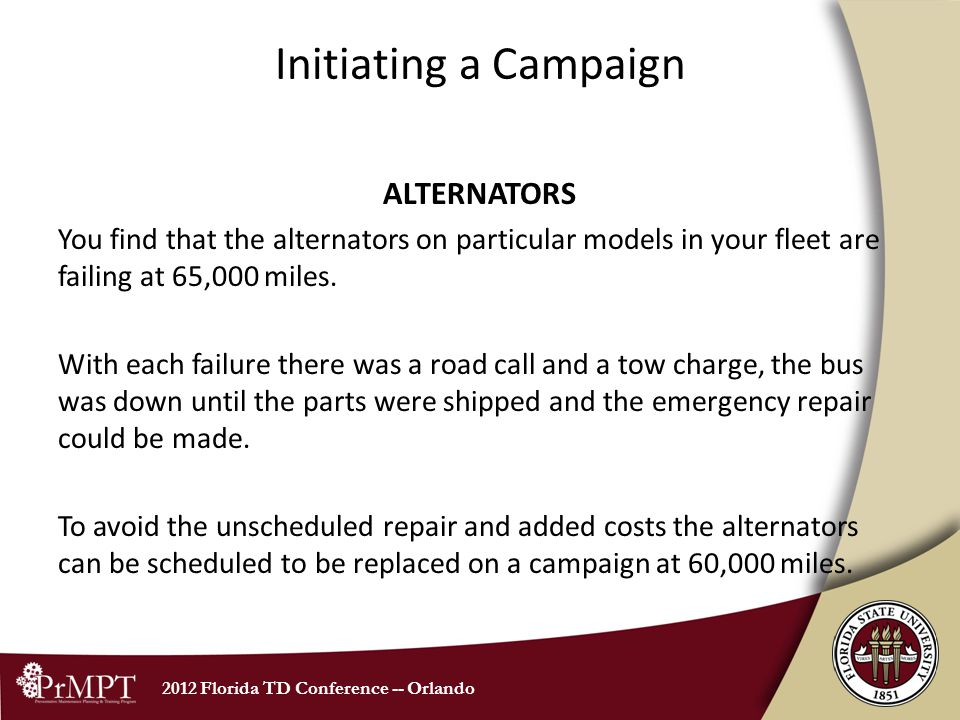 2012 Florida TD Conference -- Orlando Initiating a Campaign ALTERNATORS You find that the alternators on particular models in your fleet are failing a