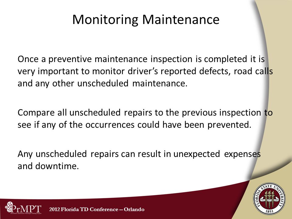 2012 Florida TD Conference -- Orlando Monitoring Maintenance Once a preventive maintenance inspection is completed it is very important to monitor dri