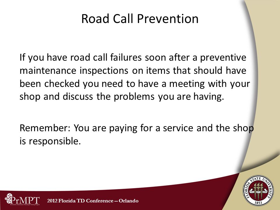 2012 Florida TD Conference -- Orlando Road Call Prevention If you have road call failures soon after a preventive maintenance inspections on items tha