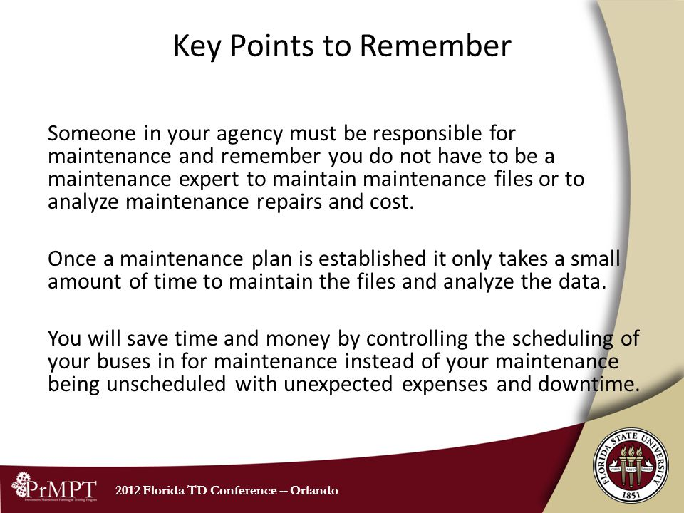 2012 Florida TD Conference -- Orlando Key Points to Remember Someone in your agency must be responsible for maintenance and remember you do not have t