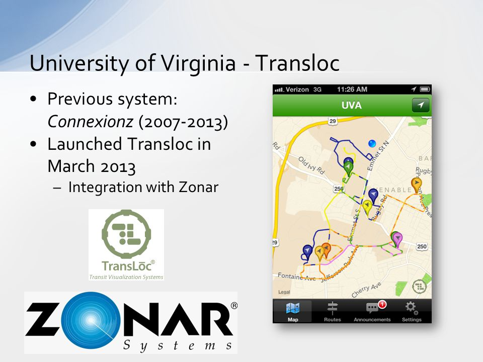 Previous system: Connexionz (2007-2013) Launched Transloc in March 2013 –Integration with Zonar University of Virginia - Transloc