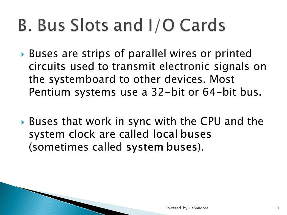 Buses are strips of parallel wires or printed circuits used to transmit electronic signals on the systemboard to other devices.