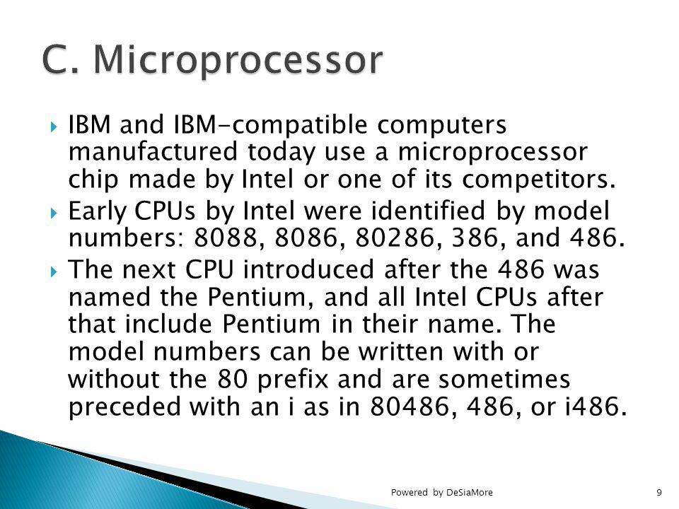 IBM and IBM-compatible computers manufactured today use a microprocessor chip made by Intel or one of its competitors.