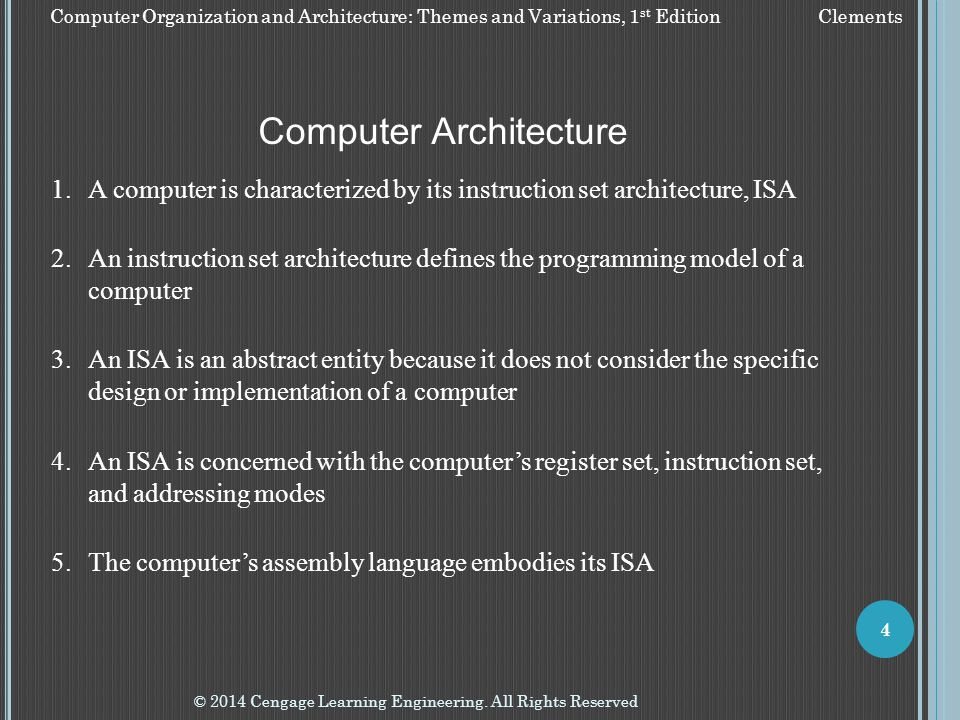 Computer Organization and Architecture: Themes and Variations, 1 st Edition Clements © 2014 Cengage Learning Engineering. All Rights Reserved 4 Comput
