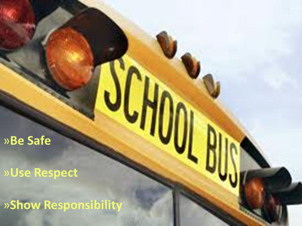 »Be Safe »Use Respect »Show Responsibility
