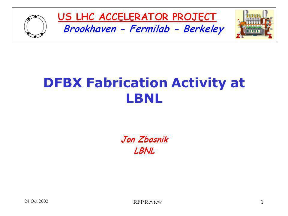 24 Oct 2002 RFP Review1 DFBX Fabrication Activity at LBNL Jon Zbasnik LBNL