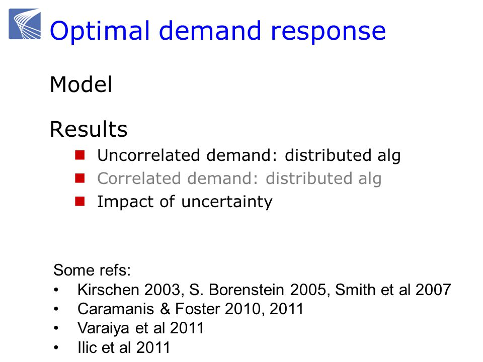 Optimal demand response Model Results Uncorrelated demand: distributed alg Correlated demand: distributed alg Impact of uncertainty Some refs: Kirschen 2003, S.