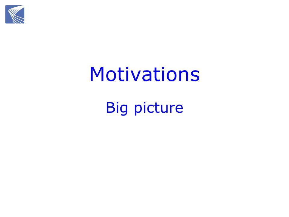 Motivations Big picture