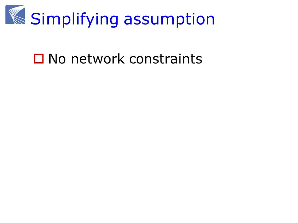 Simplifying assumption No network constraints