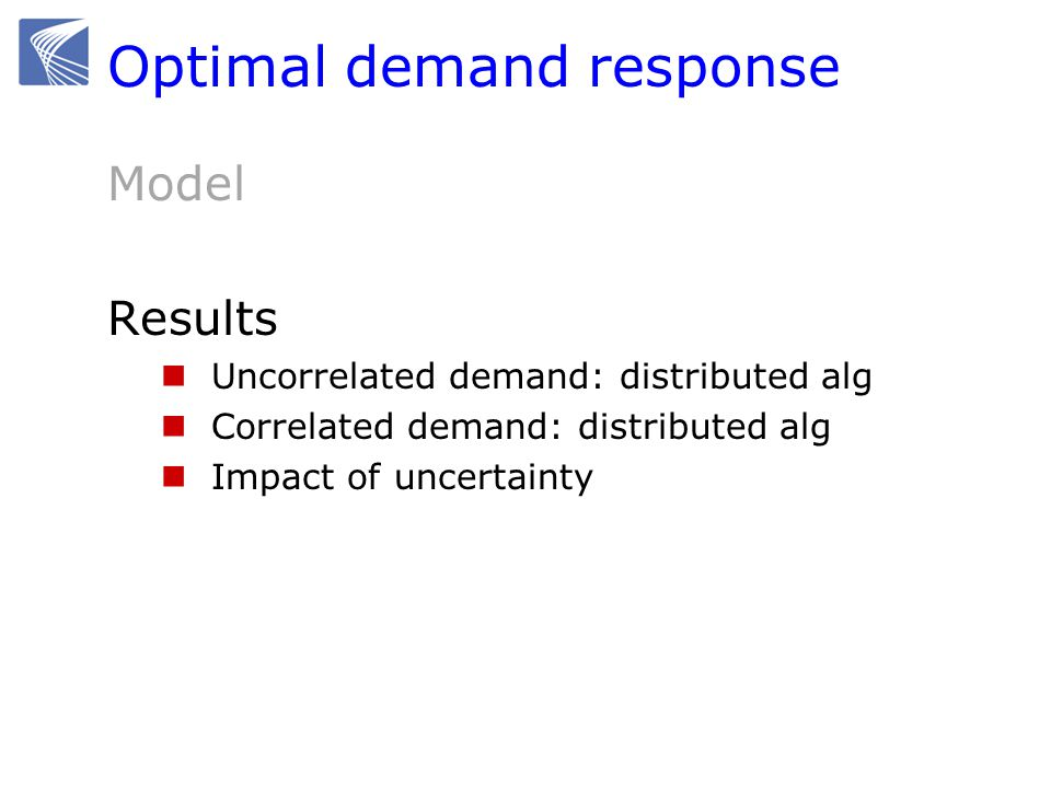 Optimal demand response Model Results Uncorrelated demand: distributed alg Correlated demand: distributed alg Impact of uncertainty