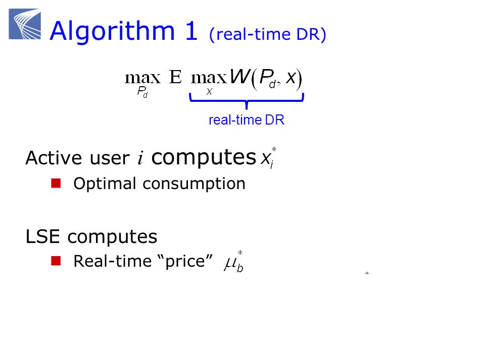 Algorithm 1 (real-time DR) Active user i computes Optimal consumption LSE computes Real-time price Optimal day-ahead energy to use Optimal real-time b