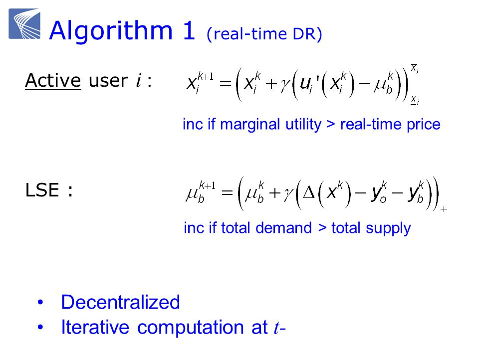 Active user i : inc if marginal utility > real-time price LSE : inc if total demand > total supply Algorithm 1 (real-time DR) Decentralized Iterative computation at t-