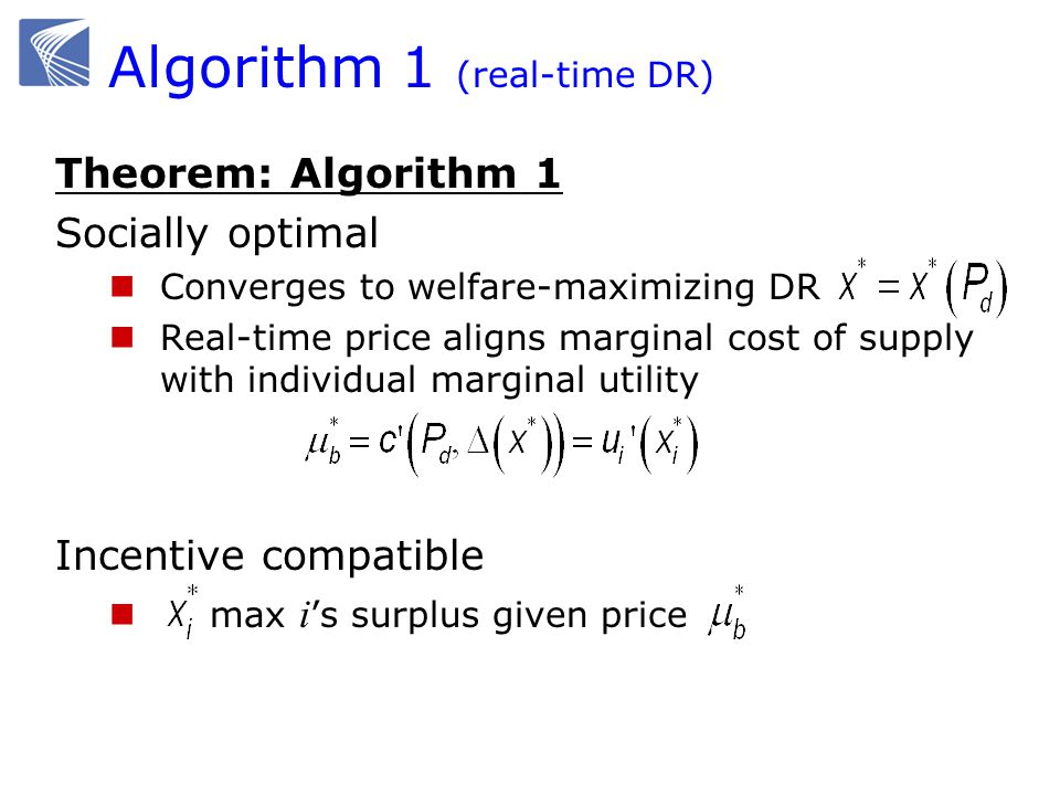 Theorem: Algorithm 1 Socially optimal Converges to welfare-maximizing DR Real-time price aligns marginal cost of supply with individual marginal utili