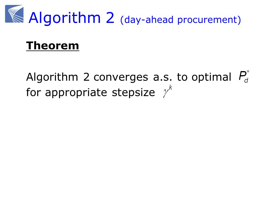 Theorem Algorithm 2 converges a.s. to optimal for appropriate stepsize Algorithm 2 (day-ahead procurement)