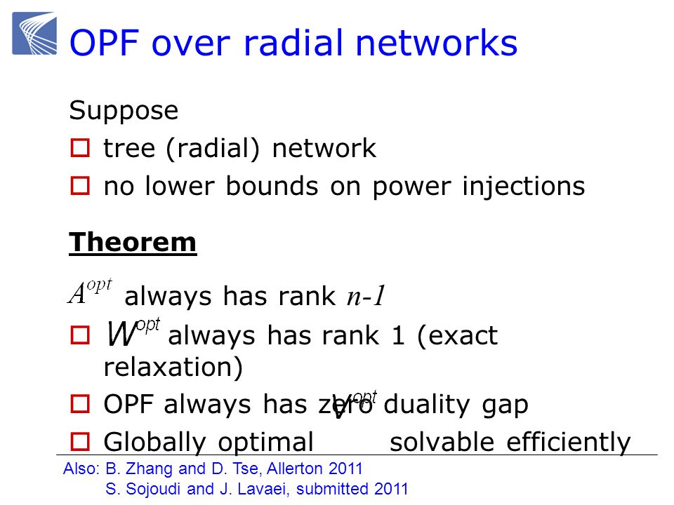 OPF over radial networks Suppose tree (radial) network no lower bounds on power injections Theorem always has rank n-1 always has rank 1 (exact relaxa