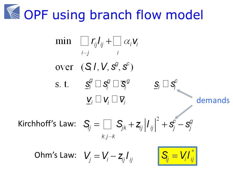 Kirchhoffs Law: Ohms Law: OPF using branch flow model demands