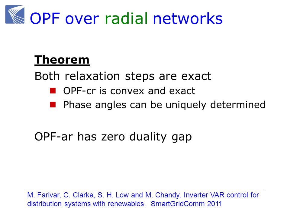 Theorem Both relaxation steps are exact OPF-cr is convex and exact Phase angles can be uniquely determined OPF-ar has zero duality gap M.