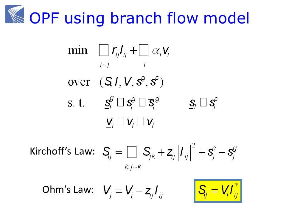 Kirchoffs Law: Ohms Law: OPF using branch flow model