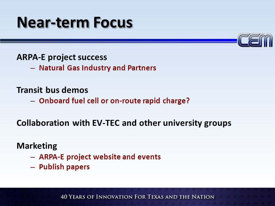 Near-term Focus ARPA-E project success – Natural Gas Industry and Partners Transit bus demos – Onboard fuel cell or on-route rapid charge? Collaborati
