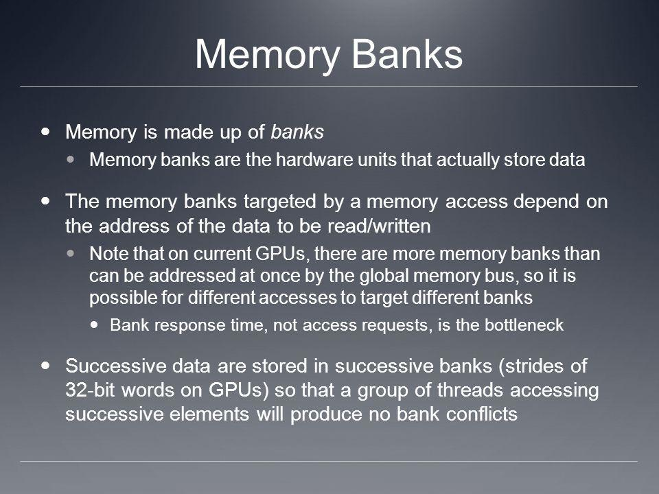 Memory Banks Memory is made up of banks Memory banks are the hardware units that actually store data The memory banks targeted by a memory access depe