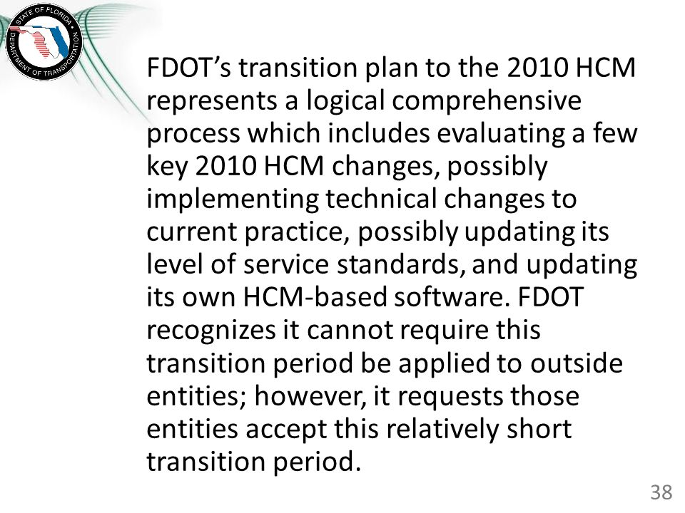 FDOTs transition plan to the 2010 HCM represents a logical comprehensive process which includes evaluating a few key 2010 HCM changes, possibly implem