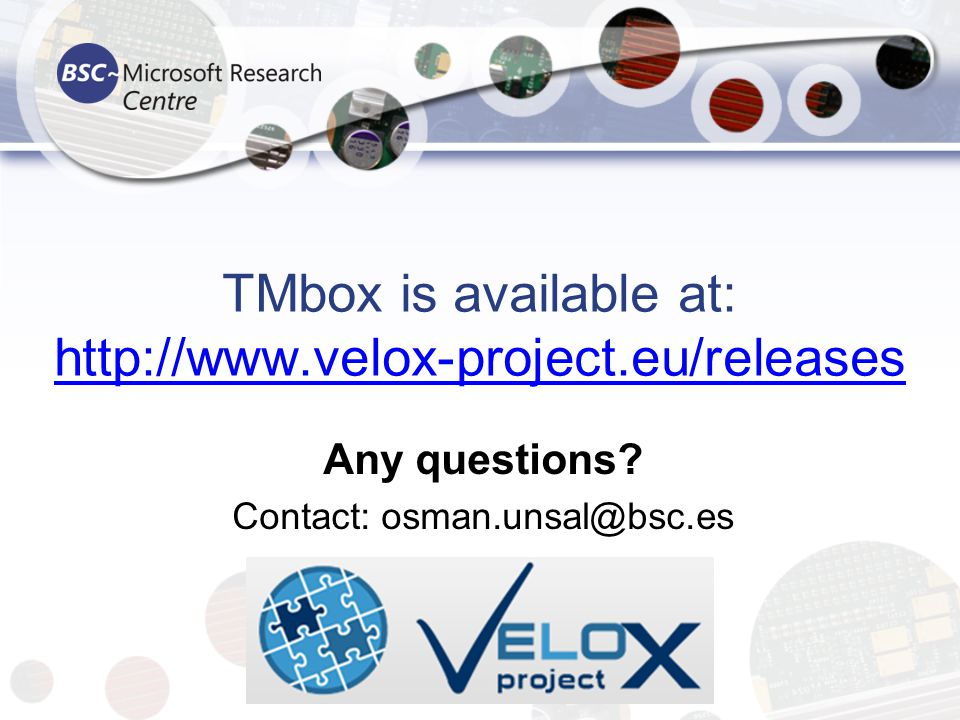 TMbox is available at: http://www.velox-project.eu/releases http://www.velox-project.eu/releases Any questions? Contact: osman.unsal@bsc.es