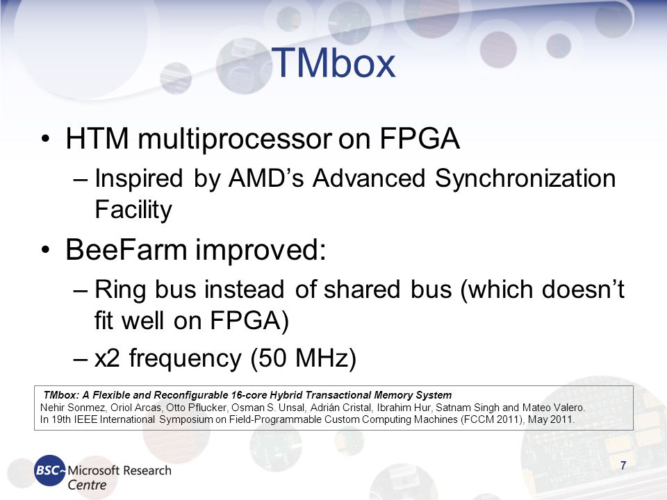 TMbox HTM multiprocessor on FPGA –Inspired by AMDs Advanced Synchronization Facility BeeFarm improved: –Ring bus instead of shared bus (which doesnt f