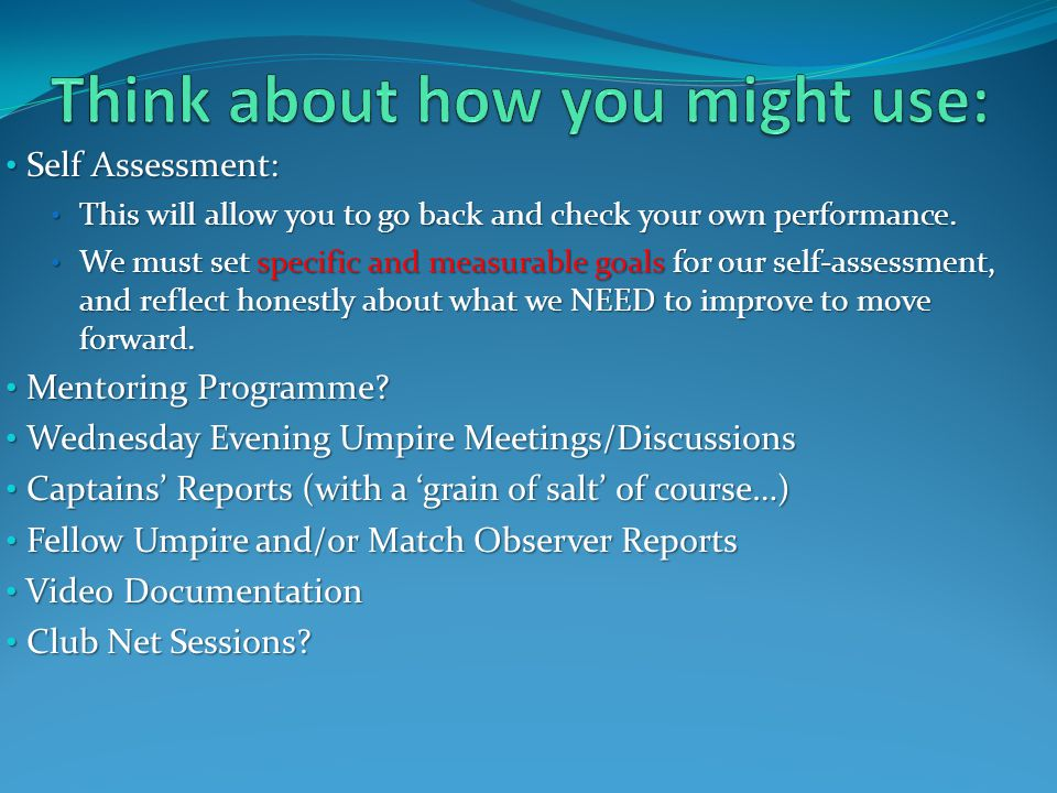 Self Assessment: Self Assessment: This will allow you to go back and check your own performance.