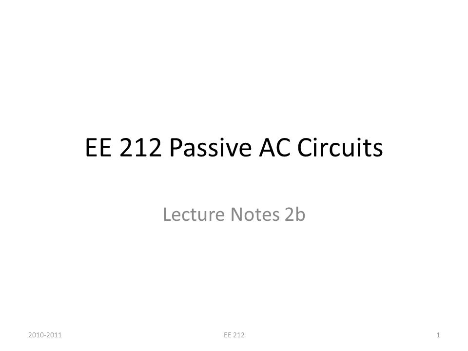 EE 212 Passive AC Circuits Lecture Notes 2b 2010-20111EE 212