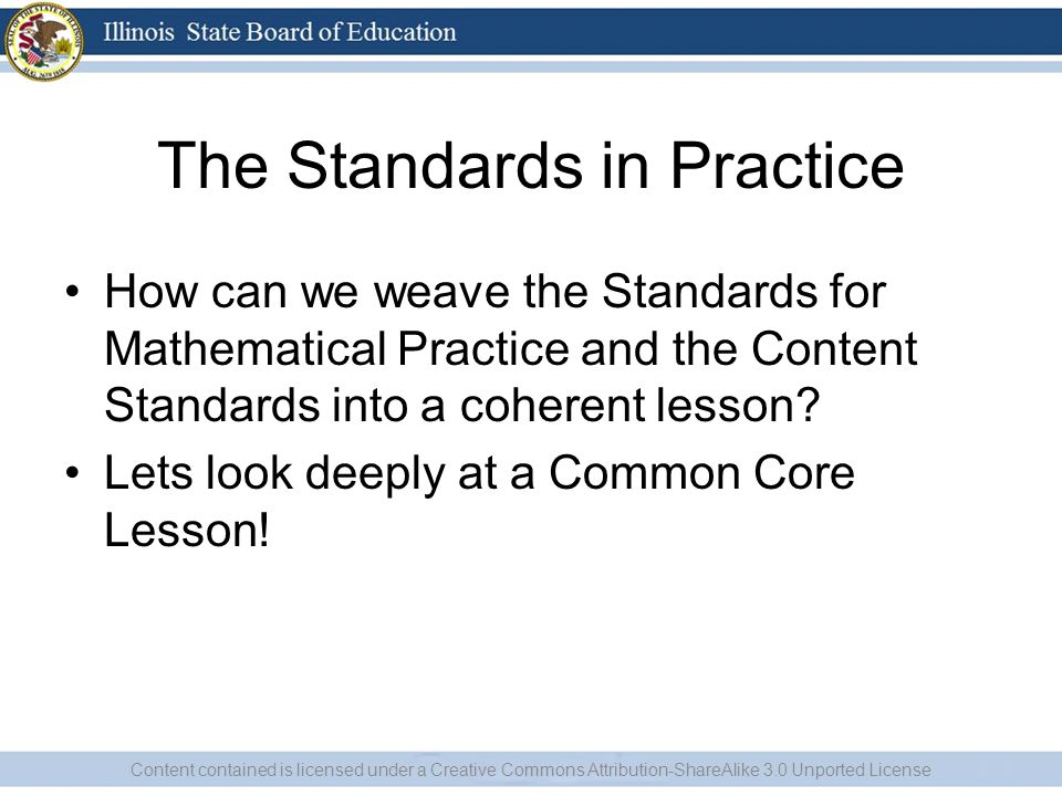 The Standards in Practice How can we weave the Standards for Mathematical Practice and the Content Standards into a coherent lesson.