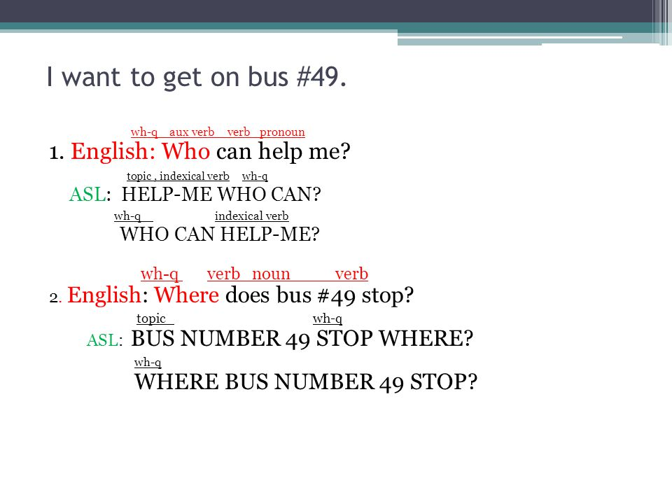 i want to get on bus 49 wh q aux verb verb pronoun