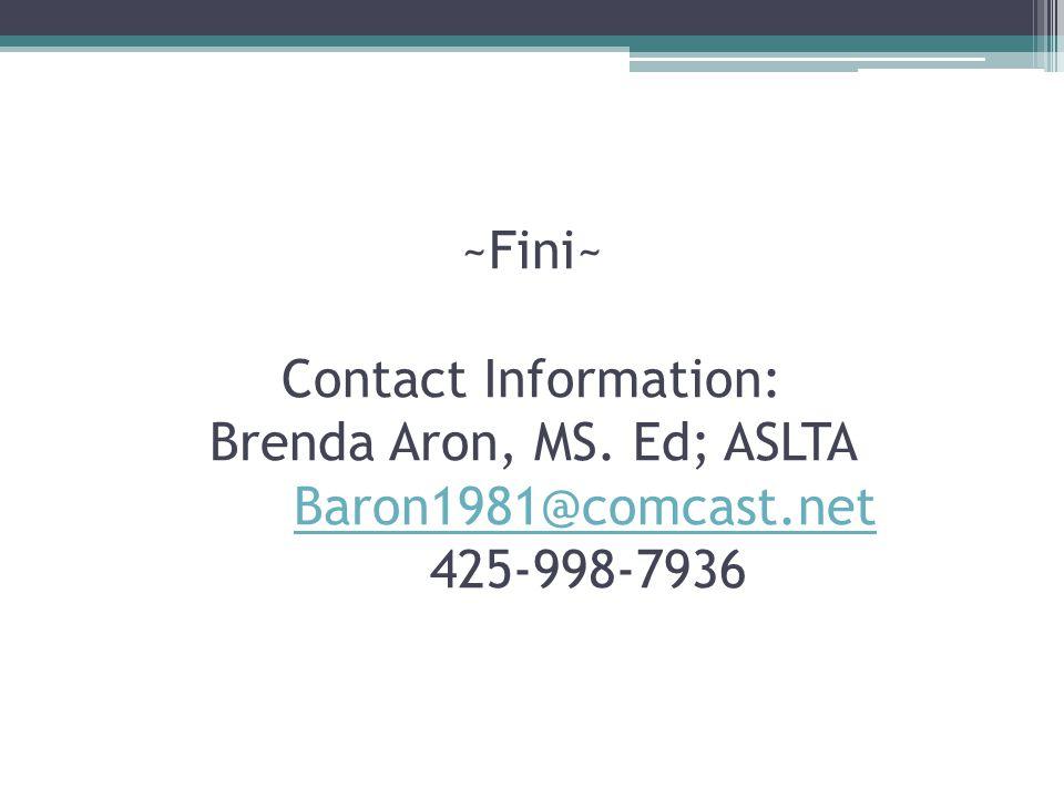 ~Fini~ Contact Information: Brenda Aron, MS.