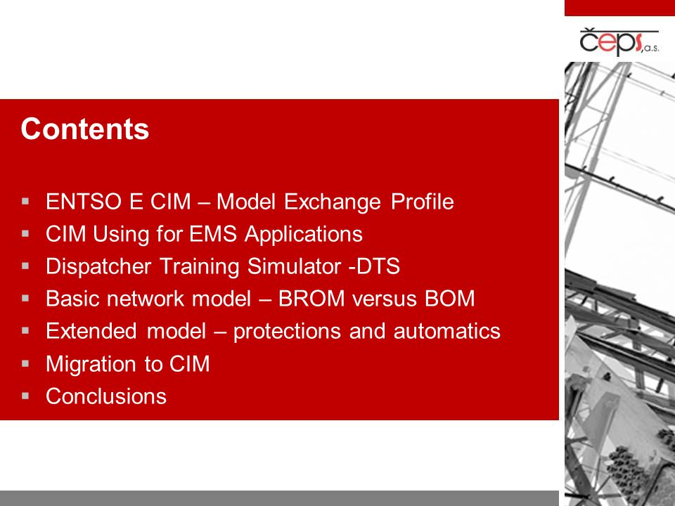 Contents ENTSO E CIM – Model Exchange Profile CIM Using for EMS Applications Dispatcher Training Simulator -DTS Basic network model – BROM versus BOM