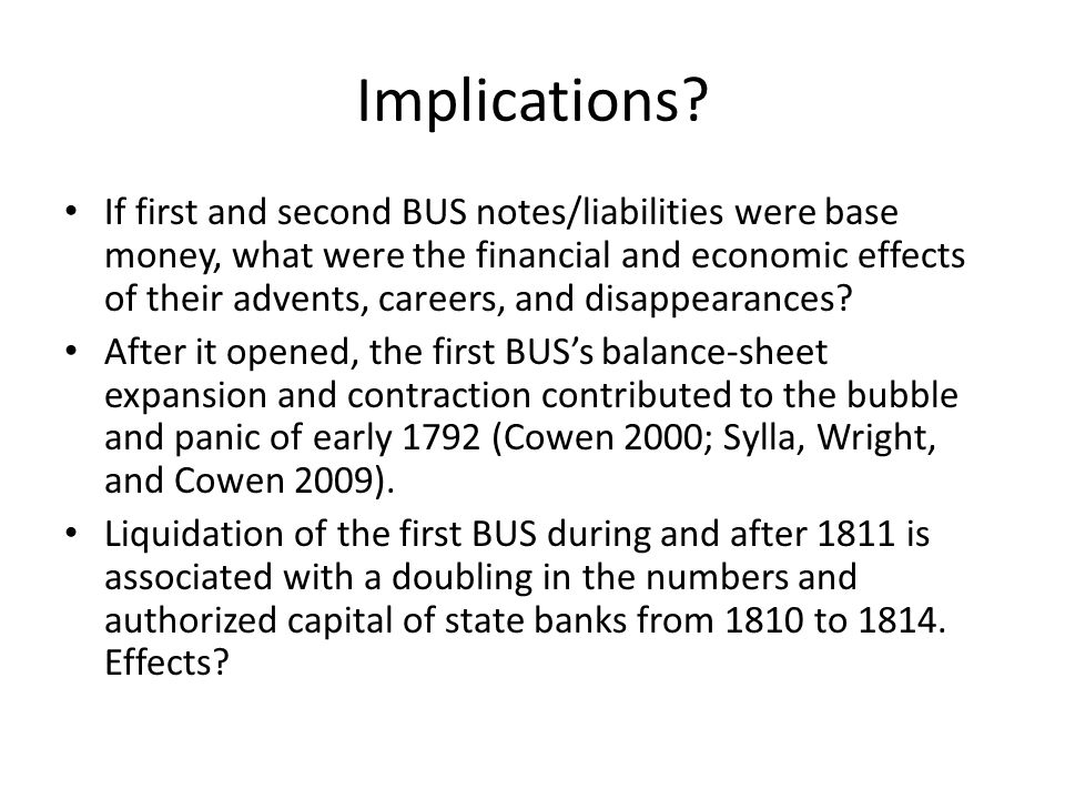 Implications? If first and second BUS notes/liabilities were base money, what were the financial and economic effects of their advents, careers, and d