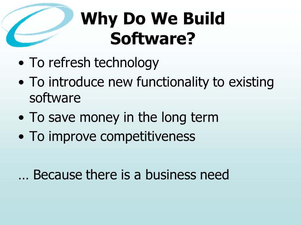 Why Do We Build Software.