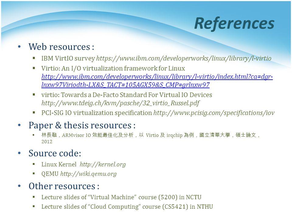 References Web resources : IBM VirtIO survey https://www.ibm.com/developerworks/linux/library/l-virtio Virtio: An I/O virtualization framework for Lin