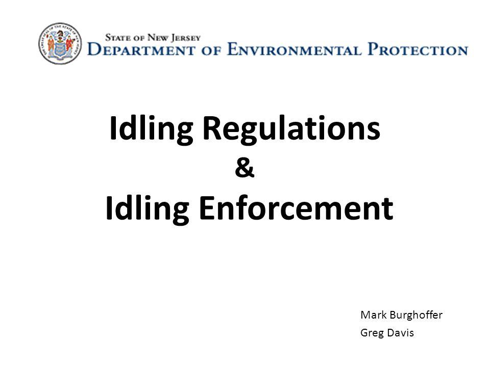 Idling Regulations & Idling Enforcement Mark Burghoffer Greg Davis